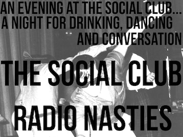 An Evening At The Social Club.....A Night For Drinking Dancing And Conversation.: The Social Club + Radio Nasties picture