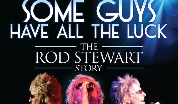 Some Guys Have All The Luck (The Rod Stewart Story)