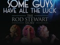 Some Guys Have All The Luck (The Rod Stewart Story) event picture