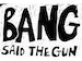 Bang Said The Gun event picture