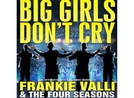Big Girls Don't Cry - Celebrating The Music Of Frankie Valli & The Four Seasons artist photo