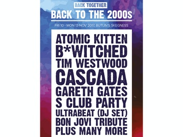 Back Together: Back To The 2000s: Atomic Kitten, B*Witched, Lemar, Tim Westwood, Cascada, Gareth Gates, S Club Party, Ultrabeat, StoneBridge, Lonyo, Monster Boy, Chico Block Fit, McFly/Busted Tribute, Kaiser Chiefs/The Killers Tribute, Bon Jovi Tribute picture