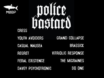 Police B*stard, Cress, Grand Collapse, Youth Avoiders, Brassick, Regret, Casual Nausea, Vitriolic Response, The Migraines, Do One, Davey Psychotronic picture