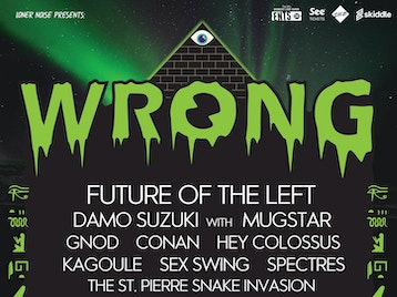 Wrong Festival 2018: Future Of The Left, Damo Suzuki, Mugstar, GNOD, Kagoule, Elevant, Gravves, Death and the Penguin, Nasty Little Lonely, THANK, Bisch Nadar, Conan, Sex Swing, Bilge Pump, Grey Hairs, Hey Colossus, SPQR, OHMNS, Kapil Seshasayee, Buried Sleeper, Salt The Snail vs Bleach Sweets, Tokyo Taboo, Swearwolves, DJ Lewis O'Neill, The St Pierre Snake Invasion, Spectres, Alpha Male Tea Party, IRK, Table Scraps, Black Pudding, Alpha Maid, Lucy Leave, Sons, Lonesaw, Patchwork Guilt, Psyblings picture