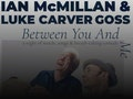 Between You and Me: Ian McMillan, Luke Carver Goss event picture