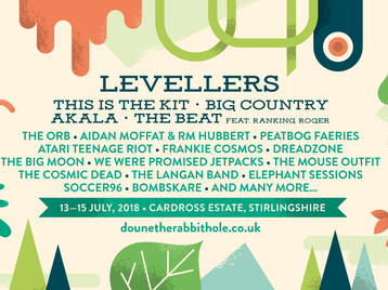 Doune The Rabbit Hole : Levellers, This Is The Kit, Big Country, Akala, The Beat, The Orb, Aidan Moffat & RM Hubbert, Peatbog Faeries, Atari Teenage Riot, Frankie Cosmos, Dreadzone, The Big Moon, We Were Promised Jetpacks, The Mouse Outfit, The Cosmic Dead, The Langan Band, The Elephant Sessions, Soccer 96, Bombskare, Man Of Moon, Rise Kagona & The Jit-Jive Band, Carla J. Easton, The Strange Blue Dreams, Dizraeli, Banana Oil, Have Mercy Las Vegas, The Shiverin' Sheiks, Awry Presents The Mad Hatter's Ceilidh, Harry and The Hendersons, The Bookshop Band, Pretty Ugly DJs, Band Of Gold, Trongate Rum Riots, The Honey Farm, Awkward Family Portraits, Kaputt, BooHooHoo, Irie Yo-Yo, Cutty's Gym, The Micro Band, Junkyard Dog DJ, The Barrowband, Gluten Freaks, Fauves, Dawnings picture