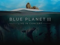 The Blue Planet II - Live in Concert event picture