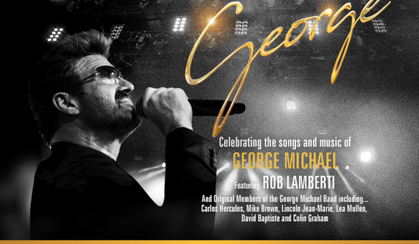 George - Celebrating The Songs And Music Of George Michael Tour Dates