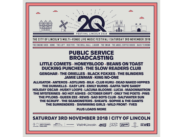2Q Festival Lincoln 2018: Public Service Broadcasting, Little Comets, Honeyblood, Beans on Toast, Ducking Punches, The Slow Readers Club, Genghar, The Orielles, Black Foxxes, The Blinders, Jamie Lenman, King No-One, Alligator, Anteros, Asylums, BILK, Club Kuru, Dead Naked Hippies, The Dunwells, Easy Life, Don't Forget Rupert, Easy Life, Emily Burns, Gaffa Tape Sandy, Holiday Oscar, Husky Loops, Lacuna Bloome, LUCIA, Madonnatron, The Mysterines, No Hot Ashes, October Drift, Only The Poets, PINS, The Pylons, Queen Zee, REWS, Sad Boys Club, Saltwater Sun, The Scruff, The Seamonsters, Sheafs, Sophie And The Giants, The Surrenders, Swimming Girls, Wild Front, Yves, Albany, Alex Caven, Back To Mono DJs, The Bad Machines, Barefoot, Carry The Crown, Chong Boogie, The Decomposers, DJ Rosalyn, Don't Forget Rupert, Eden Rae Lake, Faith In Casinos, Guts, House Of Good, Hype-O, Jack Drake, Jasmine Lingard, Kill The Ideal, Kings & Bears, Liam James Ward, Lipgloss, Northern Captives, Ramprasad, Redders, The Rills, Sam Varlow, Sean Blakey, Tiger Warsaw, The Tin Pigeons, The Ultraviolet, Vigilantes picture