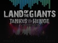 Pavilions Introduces: Land of the Giants, Tankus The Henge event picture