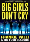 Flyer thumbnail for Big Girls Don't Cry - Celebrating The Music Of Frankie Valli & The Four Seasons