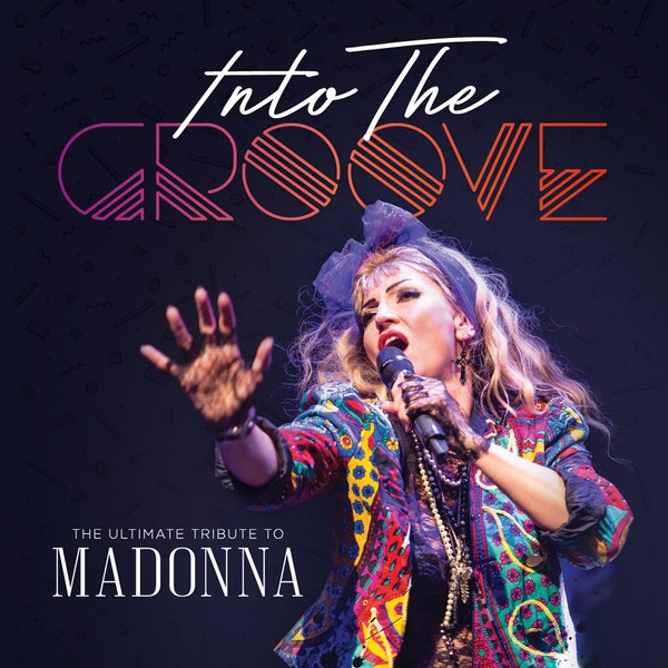 Into The Groove - The Ultimate Tribute To Madonna Tour Dates