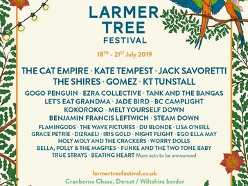 Larmer Tree Festival 2019: The Cat Empire, Kate Tempest, Jack Savoretti, The Shires, Gomez, KT Tunstall, GoGo Penguin, Ezra Collective, Tank & The Bangas, Let's Eat Grandma, Jade Bird, BC Camplight, Kokoroko, Melt Yourself Down, Benjamin Francis Leftwich, Steam Down, Flamingods, The Wave Pictures, Du Blonde, Lisa O'Neill, Grace Petrie, Dizraeli, Iris Gold, Night Flight, Ego Ella May, Holy Moly & The Crackers, Worry Dolls, Bella, Polly & The Magpies, Funke And The Two Tone Baby, True Strays, Beating Heart picture