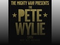 The Mighty Wah! Presents The Pete Wylie Show event picture