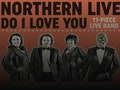 Northern Live - Do I Love You event picture