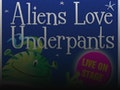 Aliens Love Underpants (Touring) event picture