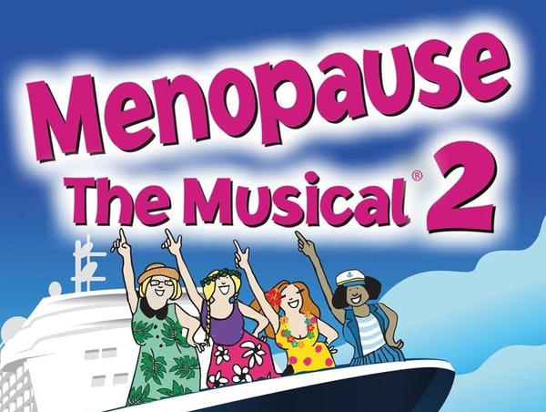 Menopause The Musical 2 - Cruising Through Menopause 64 Events
