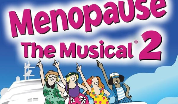 Menopause The Musical 2 - Cruising Through Menopause 49 Events