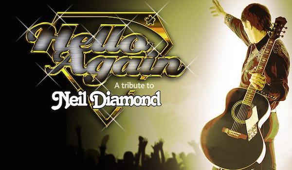 Hello Again - A Tribute to Neil Diamond Tour Dates