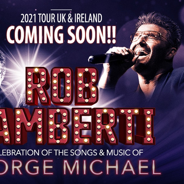 Rob Lamberti - A Celebration Of The Songs & Music Of George Michael