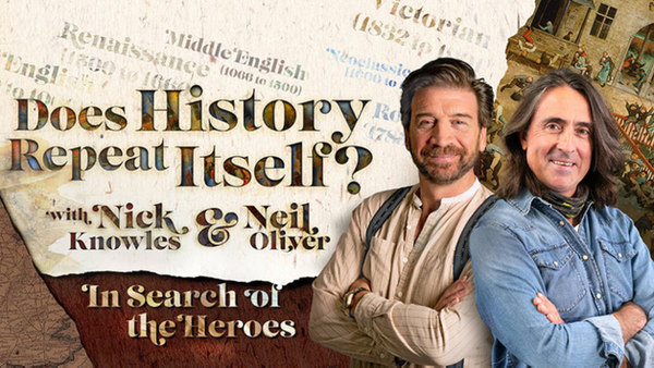 Nick Knowles & Neil Oliver - Does History Repeat Itself? In Search of the Heroes...